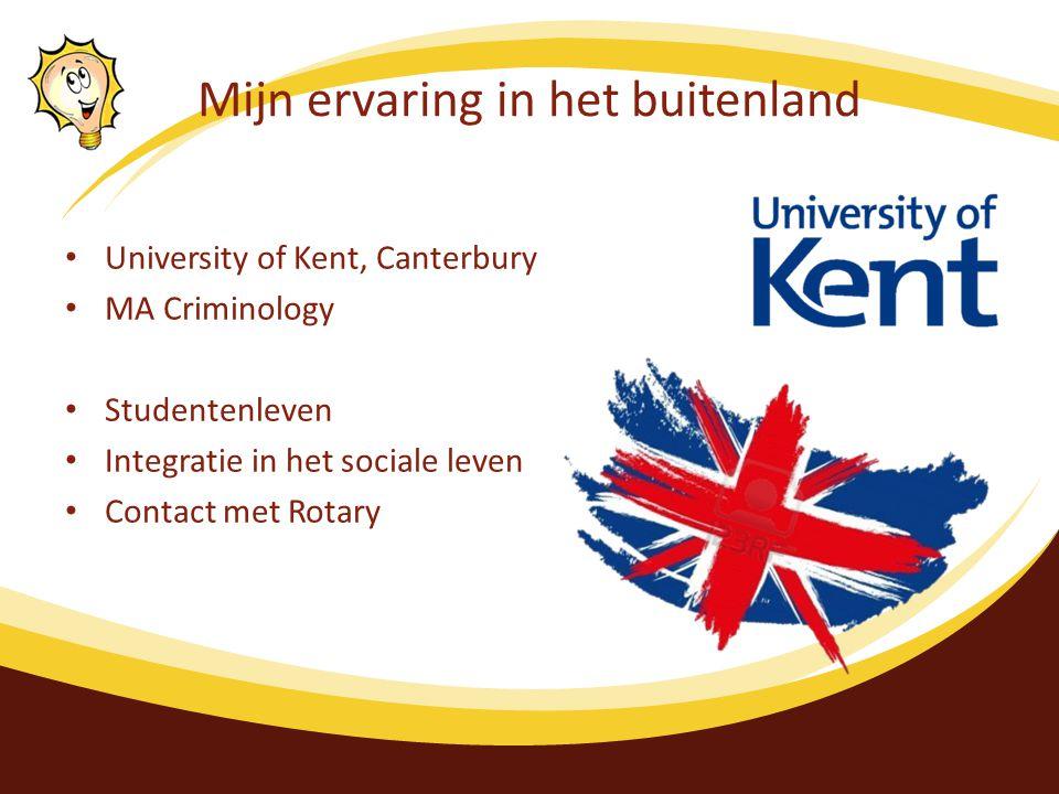 Mijn ervaring in het buitenland University of Kent, Canterbury MA Criminology Studentenleven Integratie in het sociale leven Contact met Rotary