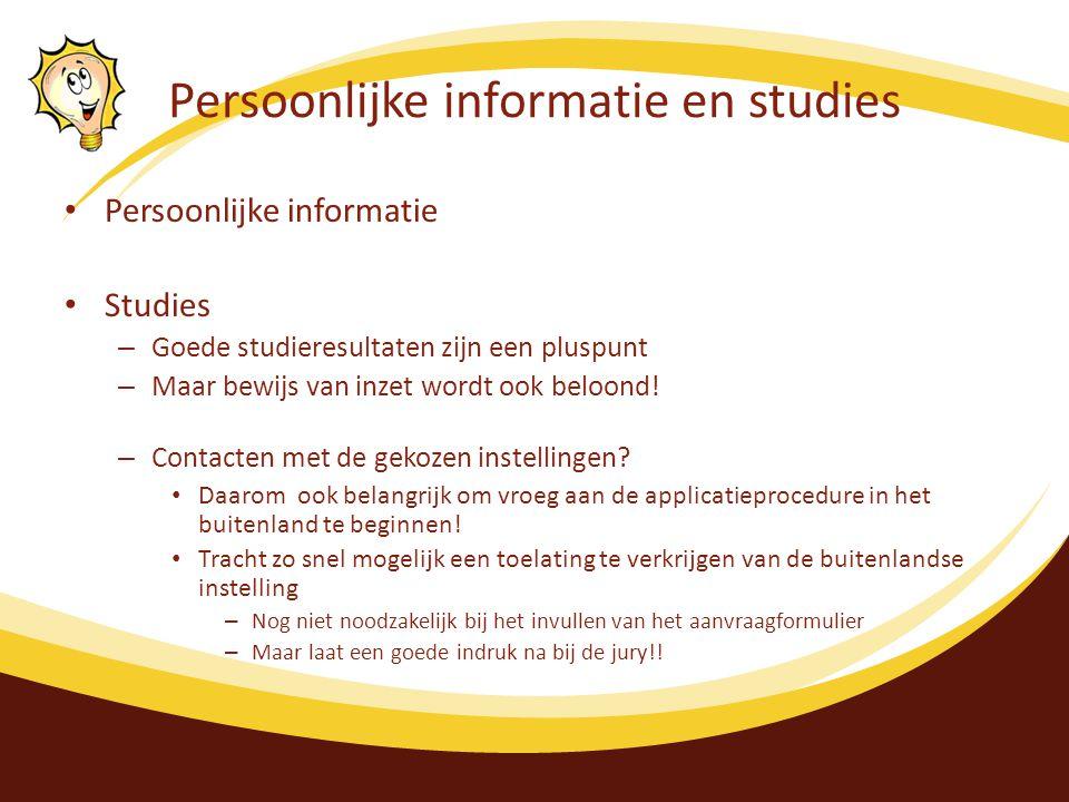 Persoonlijke informatie en studies Persoonlijke informatie Studies – Goede studieresultaten zijn een pluspunt – Maar bewijs van inzet wordt ook beloond.
