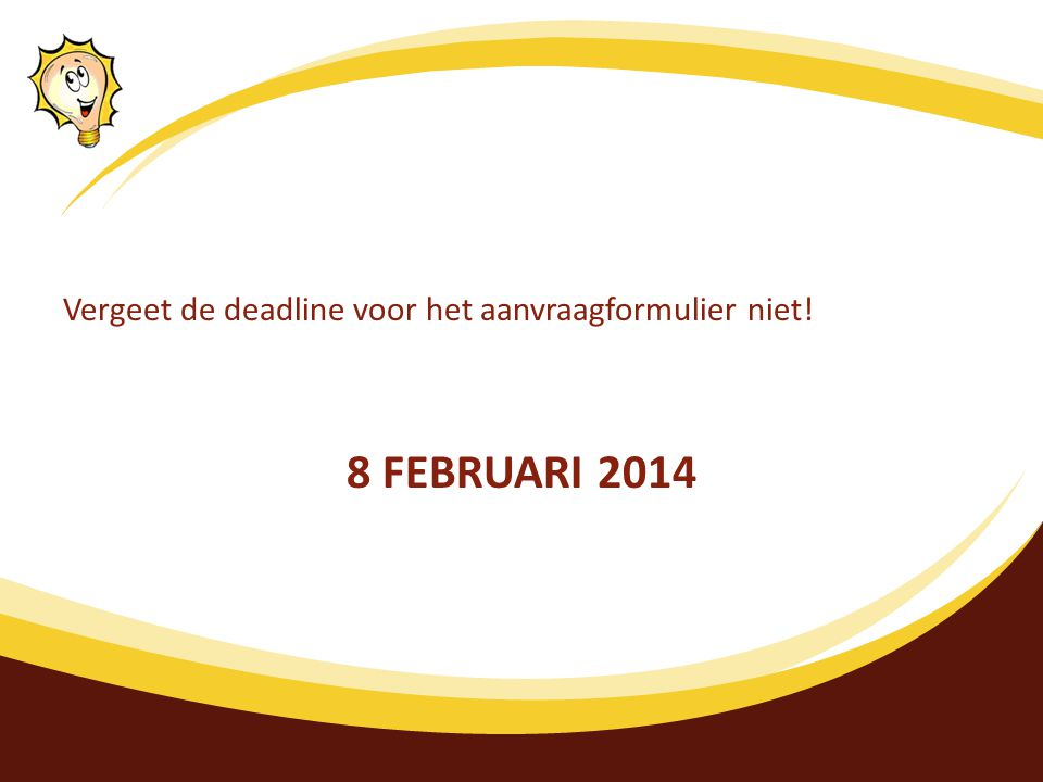 Vergeet de deadline voor het aanvraagformulier niet! 8 FEBRUARI 2014