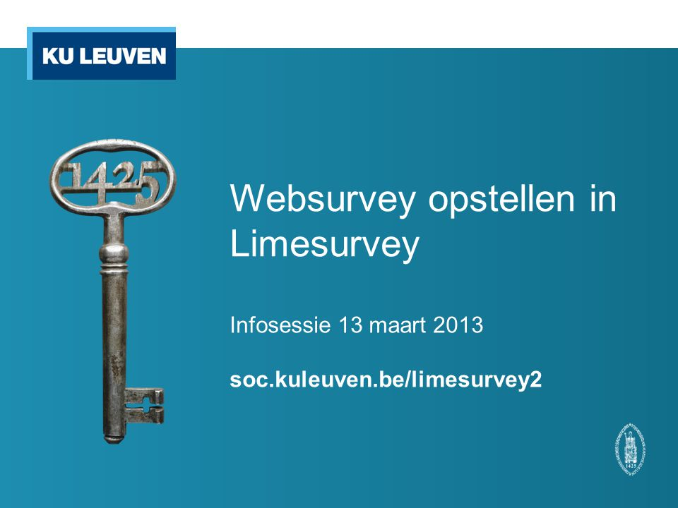 Websurvey opstellen in Limesurvey Infosessie 13 maart 2013 soc.kuleuven.be/limesurvey2