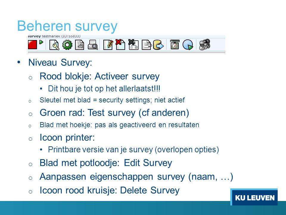 Beheren survey Niveau Survey: o Rood blokje: Activeer survey Dit hou je tot op het allerlaatst!!! o Sleutel met blad = security settings; niet actief