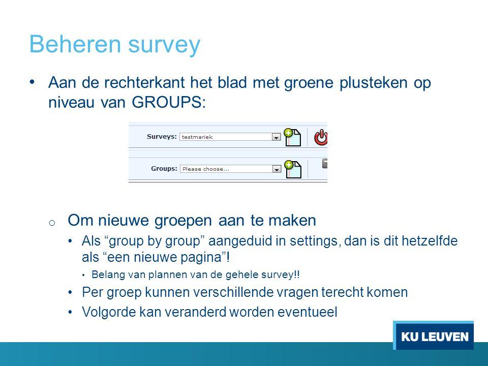 """Beheren survey Aan de rechterkant het blad met groene plusteken op niveau van GROUPS: o Om nieuwe groepen aan te maken Als """"group by group"""" aangeduid"""