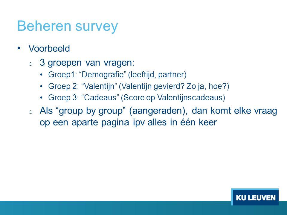 """Beheren survey Voorbeeld o 3 groepen van vragen: Groep1: """"Demografie"""" (leeftijd, partner) Groep 2: """"Valentijn"""" (Valentijn gevierd? Zo ja, hoe?) Groep"""
