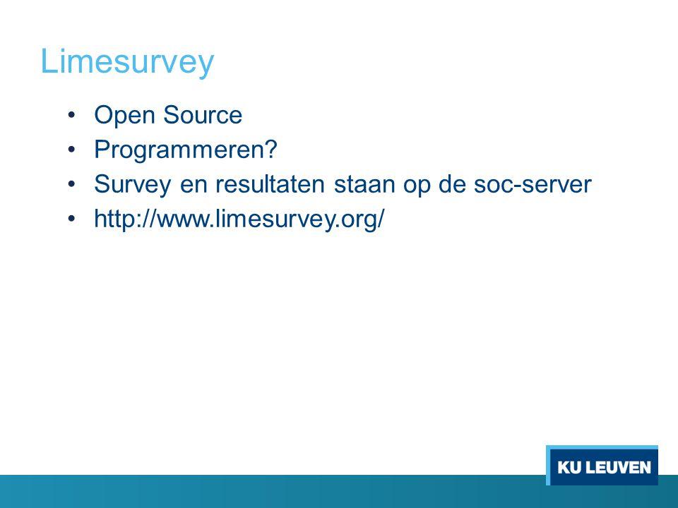 Limesurvey Informatie over de software: http://www.limesurvey.org/ Manual -> zie limesurvey.org o 'Documentatie' o Wiki-site met uitleg o Vanaf creating surveys !!!