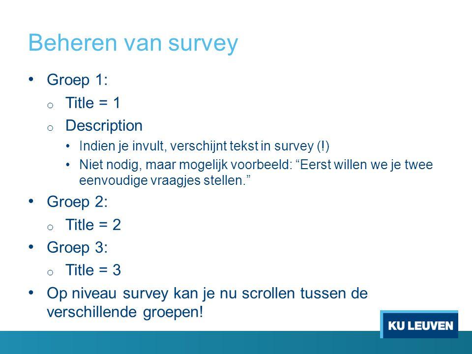 """Beheren van survey Groep 1: o Title = 1 o Description Indien je invult, verschijnt tekst in survey (!) Niet nodig, maar mogelijk voorbeeld: """"Eerst wil"""