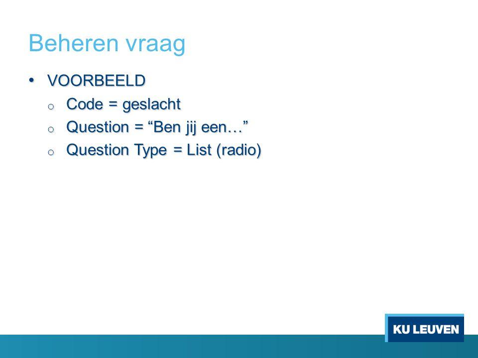 """Beheren vraag VOORBEELD VOORBEELD o Code = geslacht o Question = """"Ben jij een…"""" o Question Type = List (radio)"""