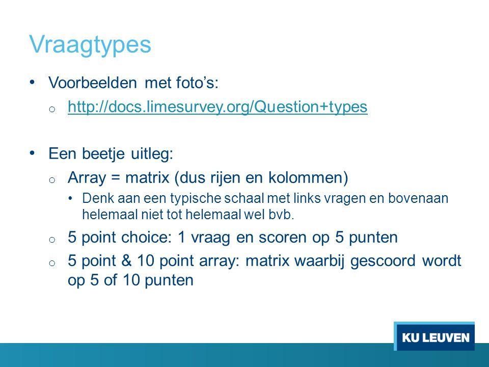 Voorbeelden met foto's: o http://docs.limesurvey.org/Question+types http://docs.limesurvey.org/Question+types Een beetje uitleg: o Array = matrix (dus