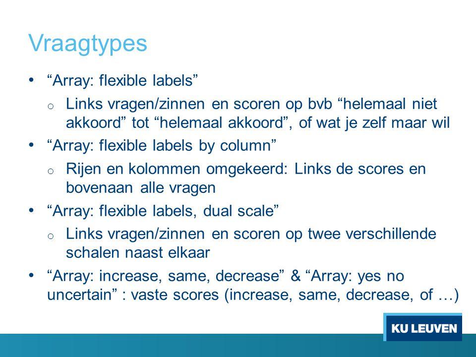 """Vraagtypes """"Array: flexible labels"""" o Links vragen/zinnen en scoren op bvb """"helemaal niet akkoord"""" tot """"helemaal akkoord"""", of wat je zelf maar wil """"Ar"""