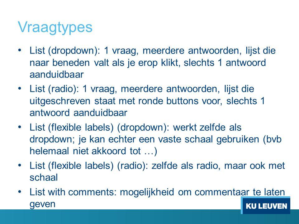 Vraagtypes List (dropdown): 1 vraag, meerdere antwoorden, lijst die naar beneden valt als je erop klikt, slechts 1 antwoord aanduidbaar List (radio):