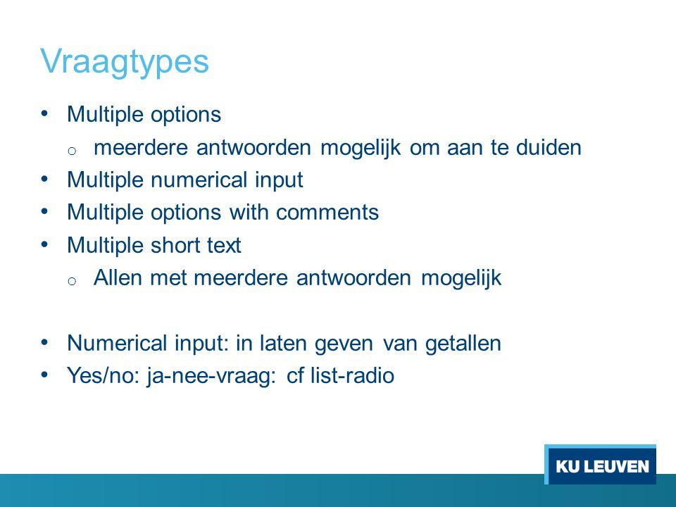 Vraagtypes Multiple options o meerdere antwoorden mogelijk om aan te duiden Multiple numerical input Multiple options with comments Multiple short tex