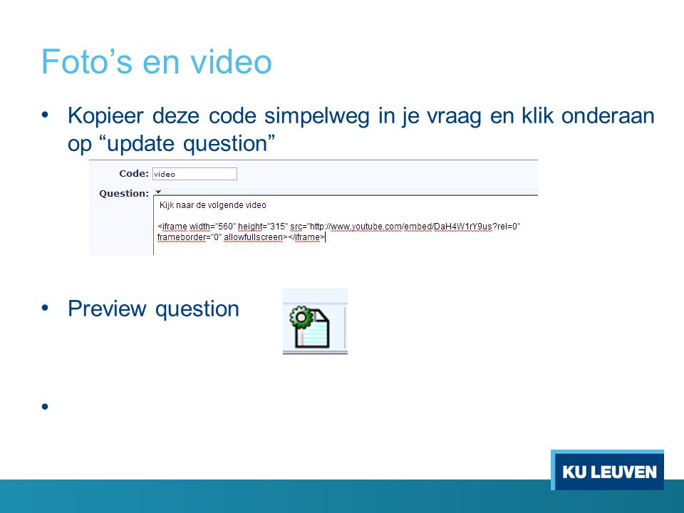 Foto's en video Kopieer deze code simpelweg in je vraag en klik onderaan op update question Preview question