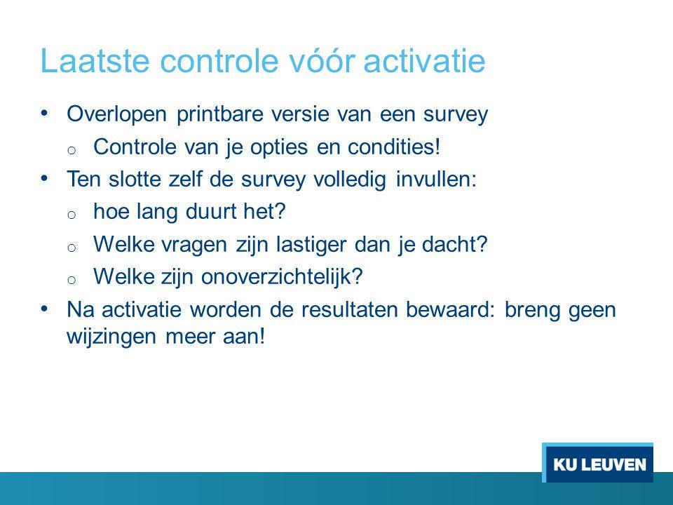 Laatste controle vóór activatie Overlopen printbare versie van een survey o Controle van je opties en condities! Ten slotte zelf de survey volledig in