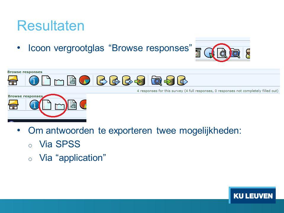 """Resultaten Icoon vergrootglas """"Browse responses"""" Om antwoorden te exporteren twee mogelijkheden: o Via SPSS o Via """"application"""""""