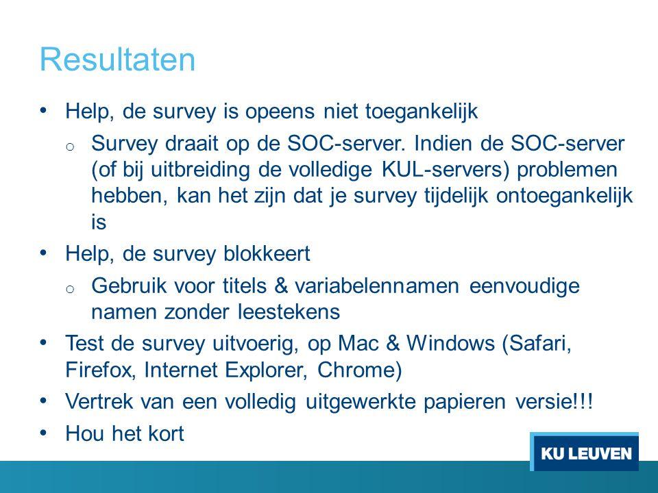 Resultaten Help, de survey is opeens niet toegankelijk o Survey draait op de SOC-server. Indien de SOC-server (of bij uitbreiding de volledige KUL-ser
