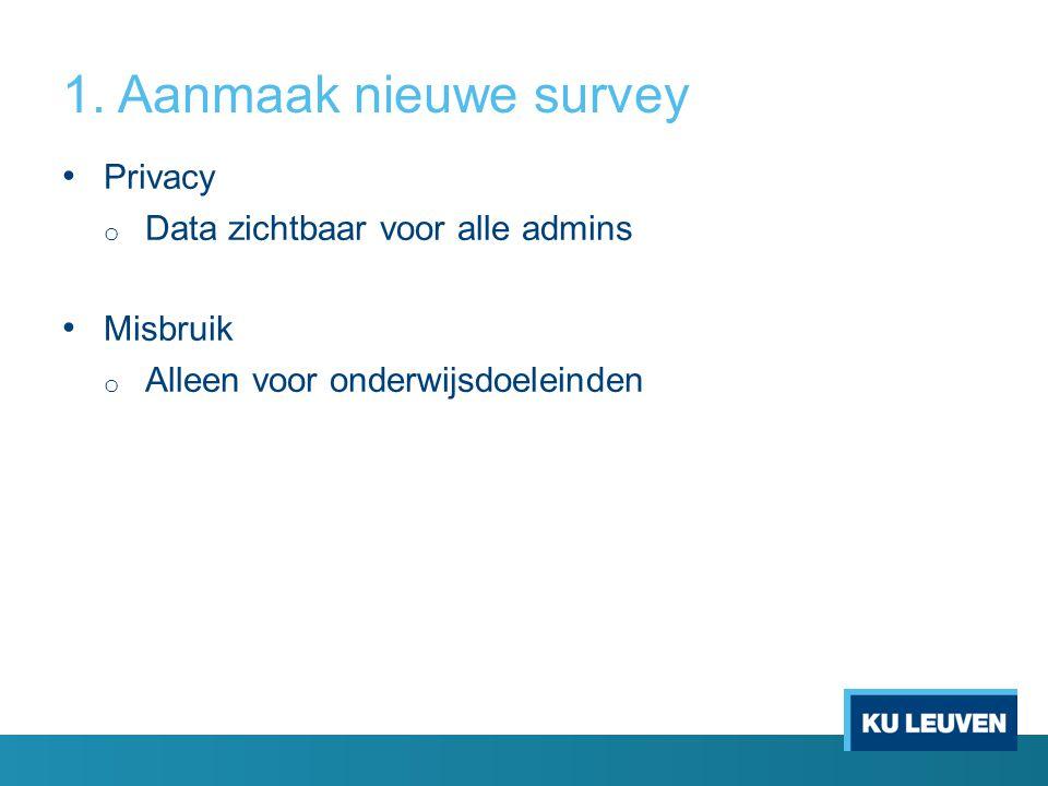 1. Aanmaak nieuwe survey Privacy o Data zichtbaar voor alle admins Misbruik o Alleen voor onderwijsdoeleinden