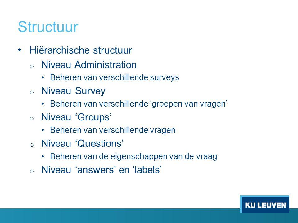 Structuur Hiërarchische structuur o Niveau Administration Beheren van verschillende surveys o Niveau Survey Beheren van verschillende 'groepen van vra