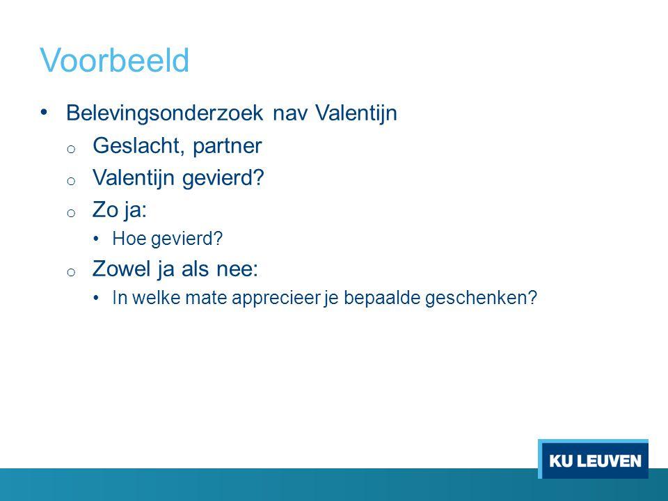 Beheren survey Voorbeeld o 3 groepen van vragen: Groep1: Demografie (leeftijd, partner) Groep 2: Valentijn (Valentijn gevierd.