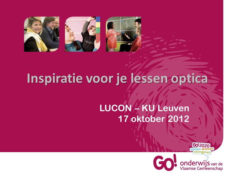 LUCON – KU Leuven 17 oktober 2012 Inspiratie voor je lessen optica