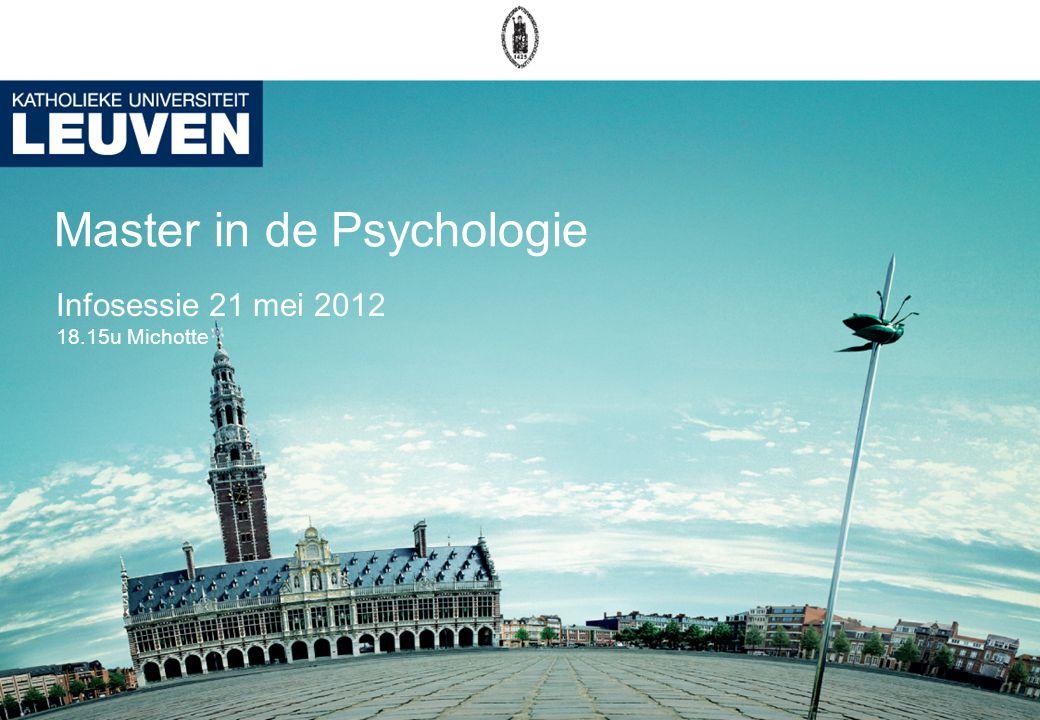 Master in de Psychologie Infosessie 21 mei 2012 18.15u Michotte