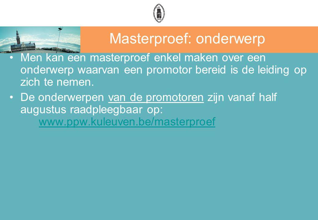 Masterproef: onderwerp Men kan een masterproef enkel maken over een onderwerp waarvan een promotor bereid is de leiding op zich te nemen. De onderwerp