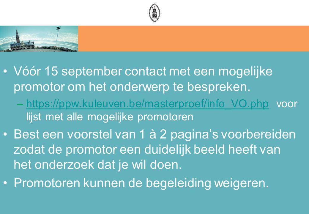Vóór 15 september contact met een mogelijke promotor om het onderwerp te bespreken. –https://ppw.kuleuven.be/masterproef/info_VO.php voor lijst met al