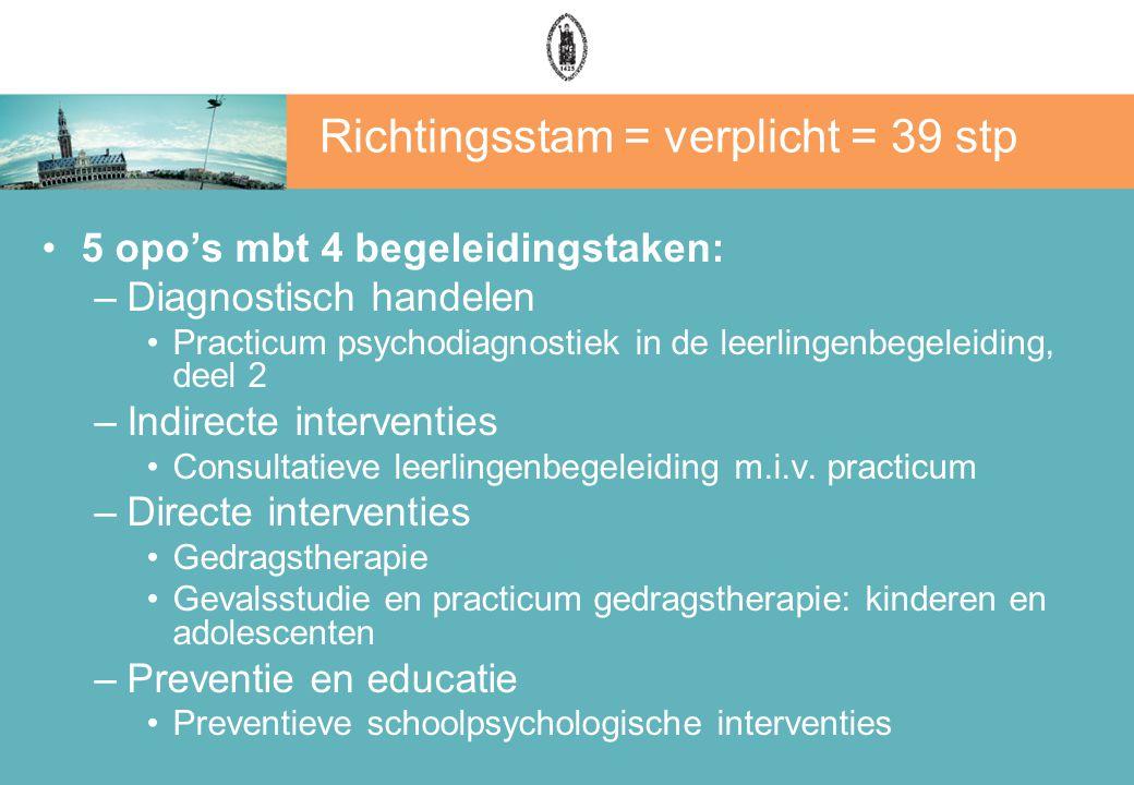 Richtingsstam = verplicht = 39 stp 5 opo's mbt 4 begeleidingstaken: –Diagnostisch handelen Practicum psychodiagnostiek in de leerlingenbegeleiding, de