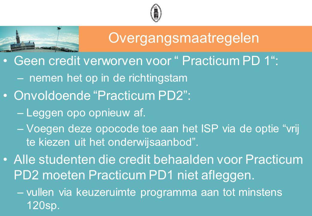 Overgangsmaatregelen Geen credit verworven voor Practicum PD 1 : – nemen het op in de richtingstam Onvoldoende Practicum PD2 : –Leggen opo opnieuw af.