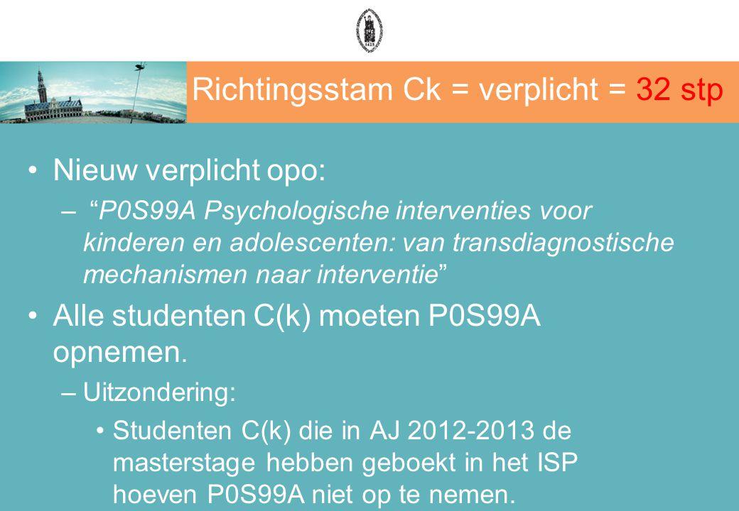 Richtingsstam Ck = verplicht = 32 stp Nieuw verplicht opo: – P0S99A Psychologische interventies voor kinderen en adolescenten: van transdiagnostische mechanismen naar interventie Alle studenten C(k) moeten P0S99A opnemen.