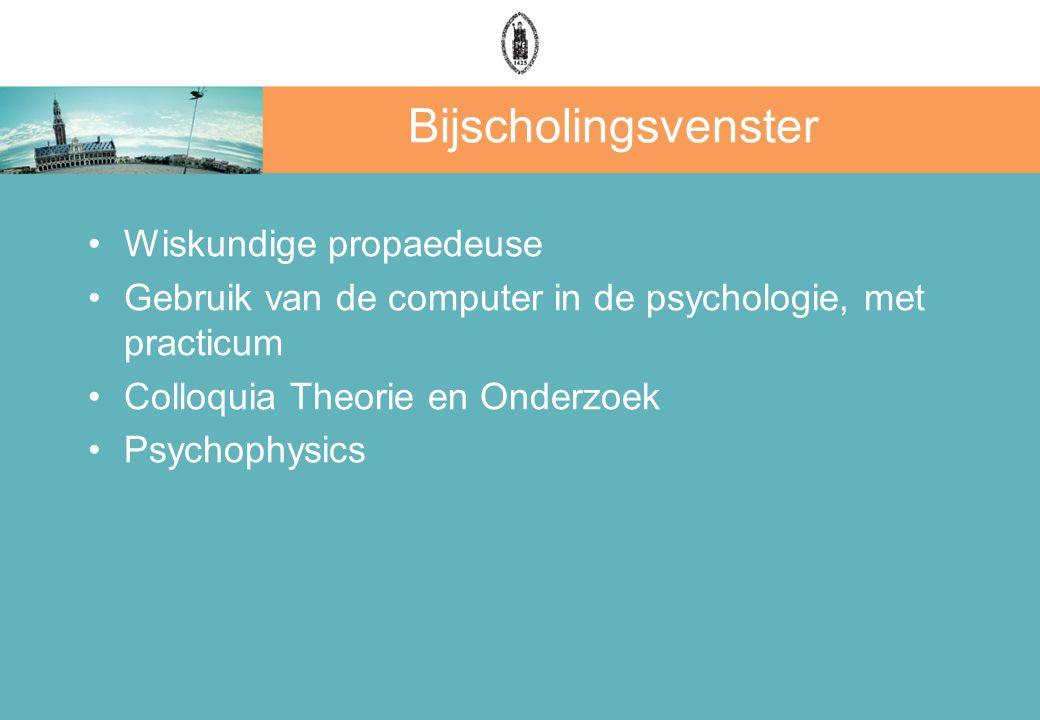 Bijscholingsvenster Wiskundige propaedeuse Gebruik van de computer in de psychologie, met practicum Colloquia Theorie en Onderzoek Psychophysics