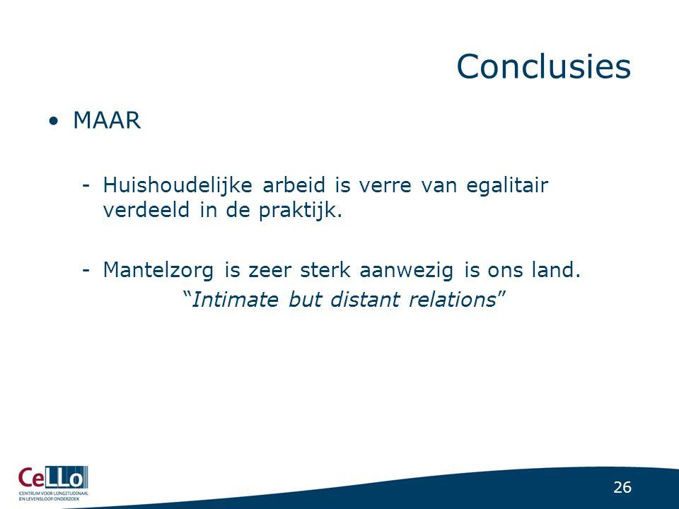 """26 Conclusies MAAR -Huishoudelijke arbeid is verre van egalitair verdeeld in de praktijk. -Mantelzorg is zeer sterk aanwezig is ons land. """"Intimate bu"""