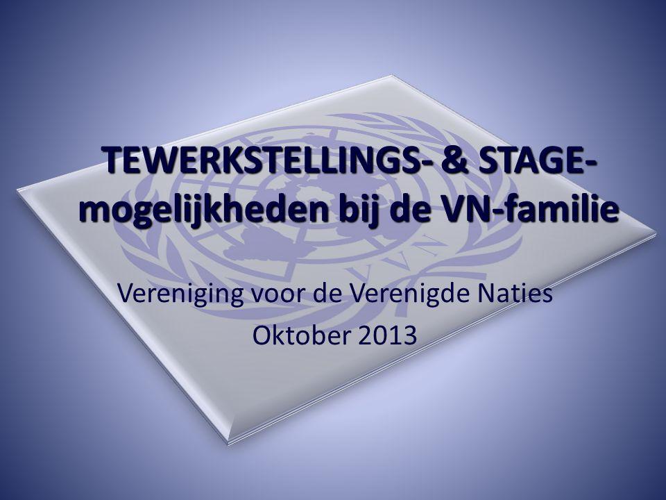 TEWERKSTELLINGS- & STAGE- mogelijkheden bij de VN-familie Vereniging voor de Verenigde Naties Oktober 2013