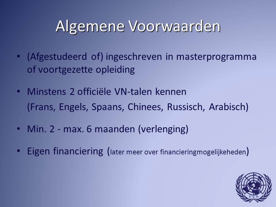 Algemene Voorwaarden (Afgestudeerd of) ingeschreven in masterprogramma of voortgezette opleiding Minstens 2 officiële VN-talen kennen (Frans, Engels,