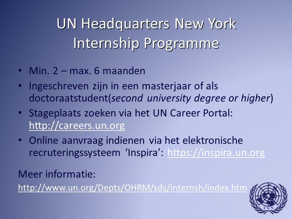 UN Headquarters New York Internship Programme Min. 2 – max. 6 maanden Ingeschreven zijn in een masterjaar of als doctoraatstudent(second university de