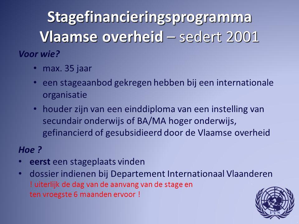 Stagefinancieringsprogramma Vlaamse overheid – sedert 2001 Voor wie? max. 35 jaar een stageaanbod gekregen hebben bij een internationale organisatie h