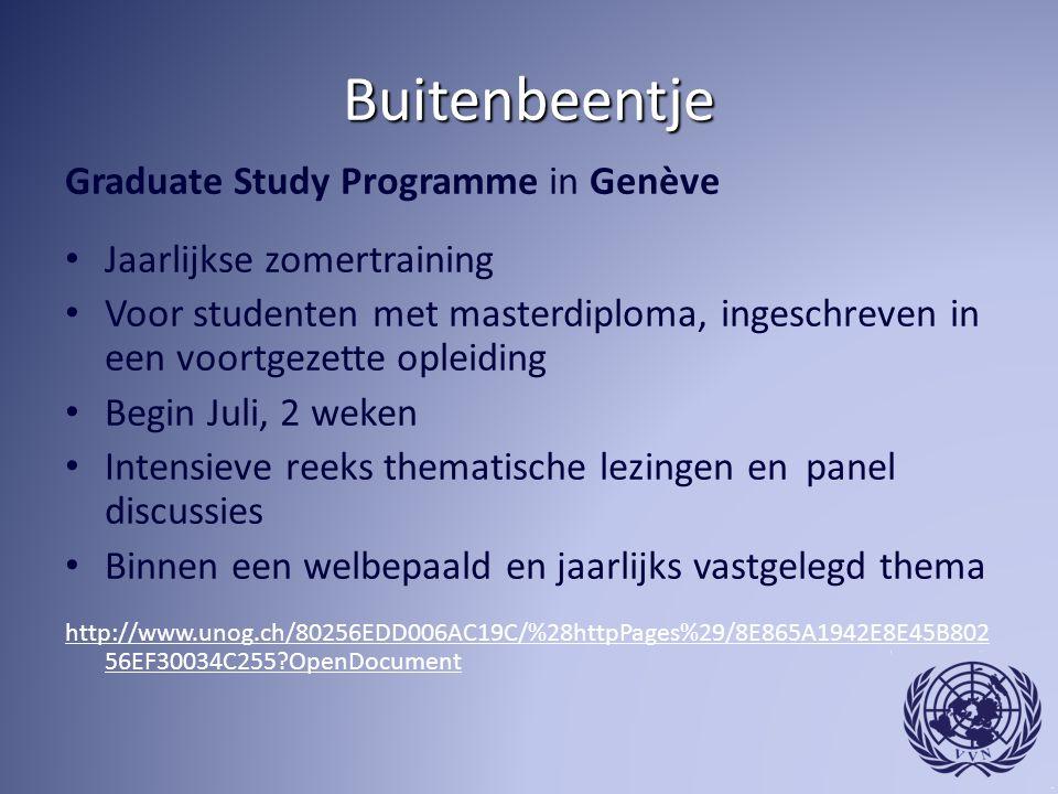 Buitenbeentje Graduate Study Programme in Genève Jaarlijkse zomertraining Voor studenten met masterdiploma, ingeschreven in een voortgezette opleiding
