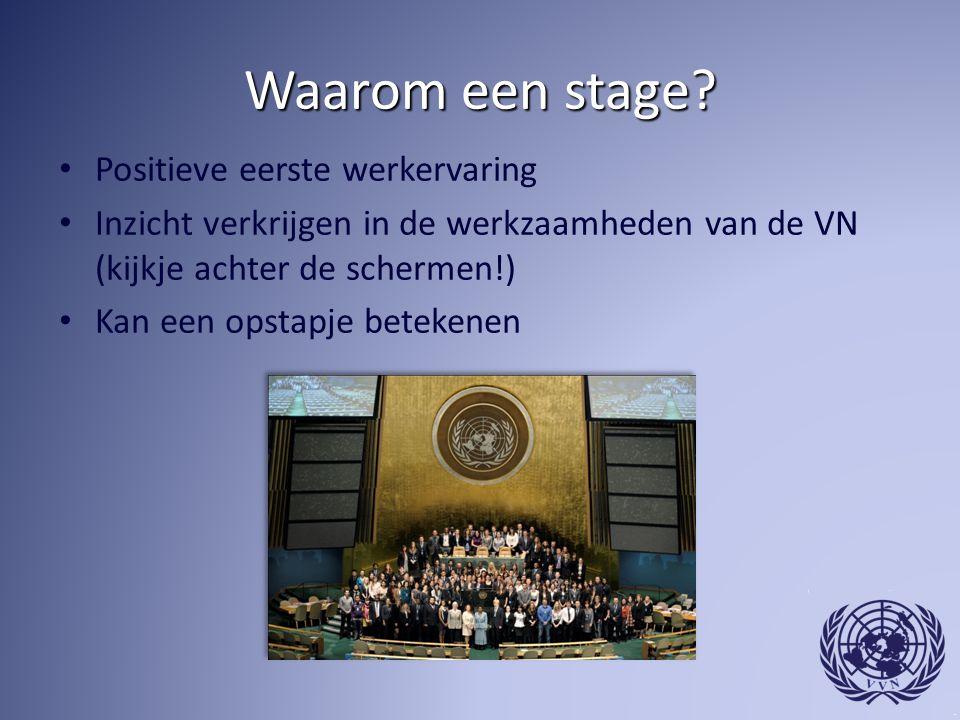 Waarom een stage? Positieve eerste werkervaring Inzicht verkrijgen in de werkzaamheden van de VN (kijkje achter de schermen!) Kan een opstapje beteken