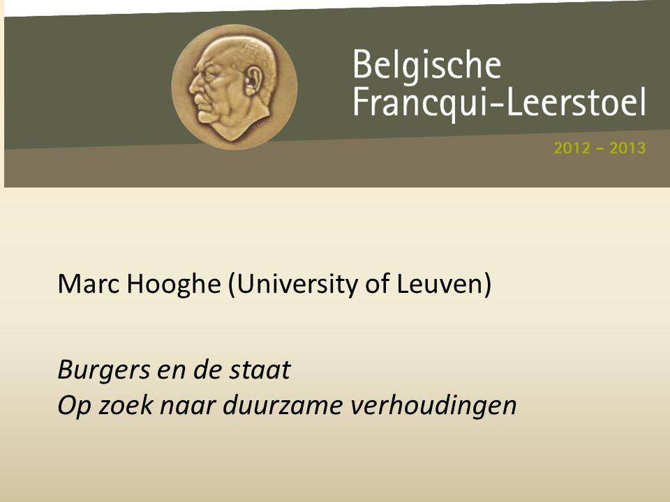 Marc Hooghe (University of Leuven) Burgers en de staat Op zoek naar duurzame verhoudingen