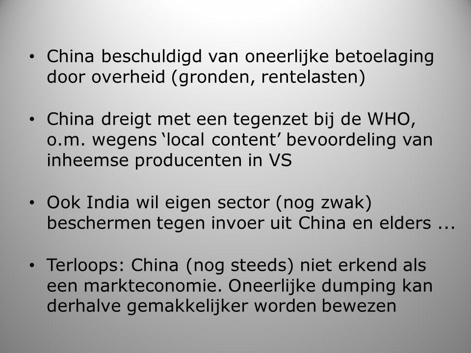 China beschuldigd van oneerlijke betoelaging door overheid (gronden, rentelasten) China dreigt met een tegenzet bij de WHO, o.m. wegens 'local content