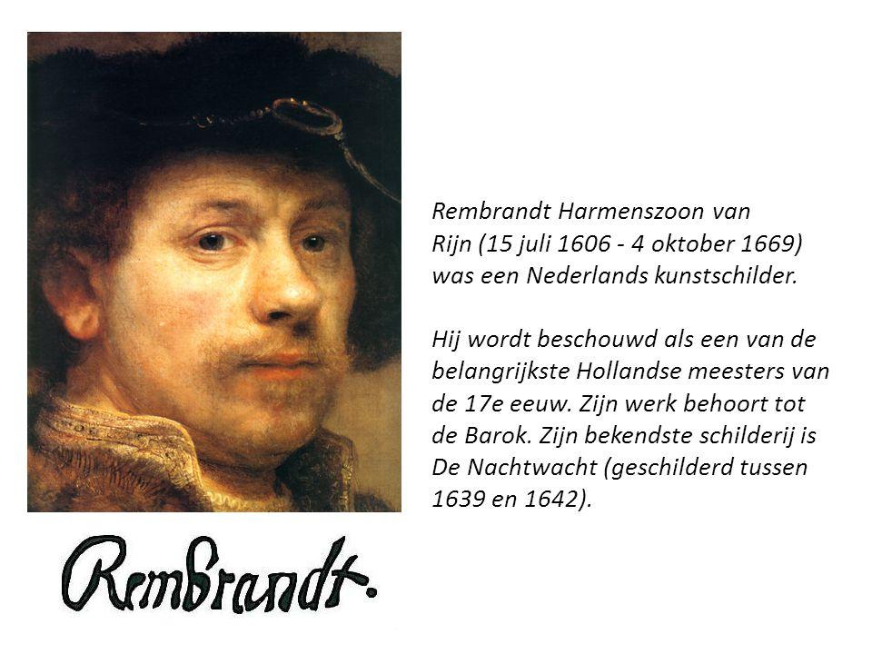 Rembrandt Harmenszoon van Rijn (15 juli 1606 - 4 oktober 1669) was een Nederlands kunstschilder. Hij wordt beschouwd als een van de belangrijkste Holl