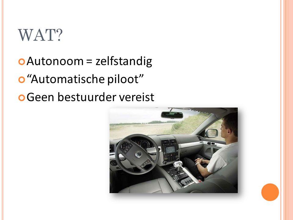 WAT Autonoom = zelfstandig Automatische piloot Geen bestuurder vereist