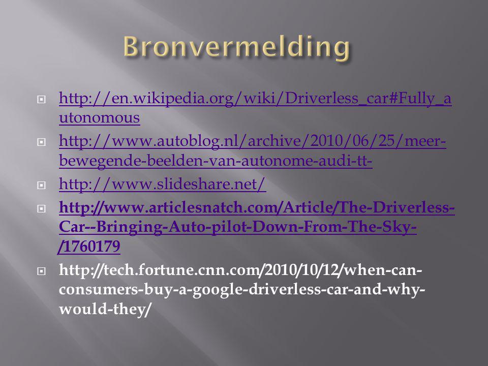 http://en.wikipedia.org/wiki/Driverless_car#Fully_a utonomous http://en.wikipedia.org/wiki/Driverless_car#Fully_a utonomous  http://www.autoblog.nl