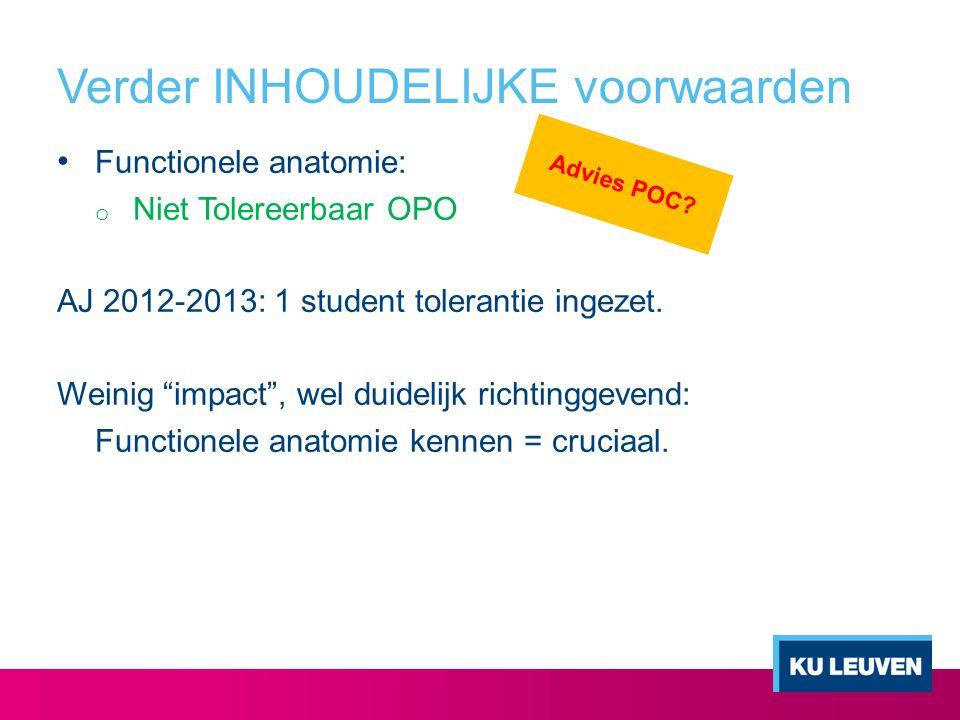 """Verder INHOUDELIJKE voorwaarden Functionele anatomie: o Niet Tolereerbaar OPO AJ 2012-2013: 1 student tolerantie ingezet. Weinig """"impact"""", wel duideli"""