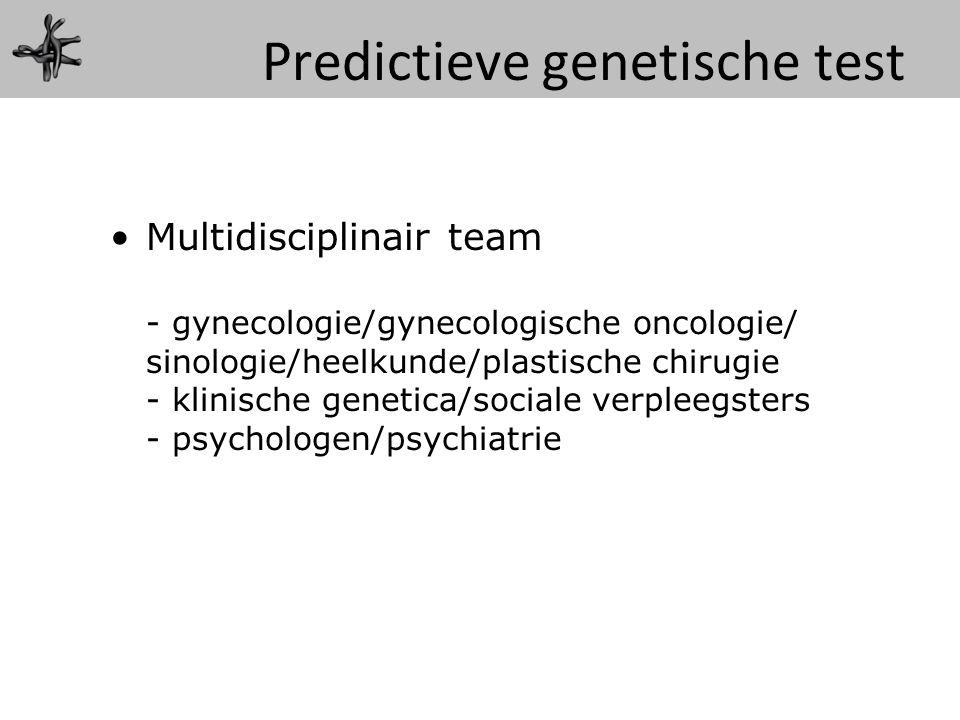 Multidisciplinair team - gynecologie/gynecologische oncologie/ sinologie/heelkunde/plastische chirugie - klinische genetica/sociale verpleegsters - ps