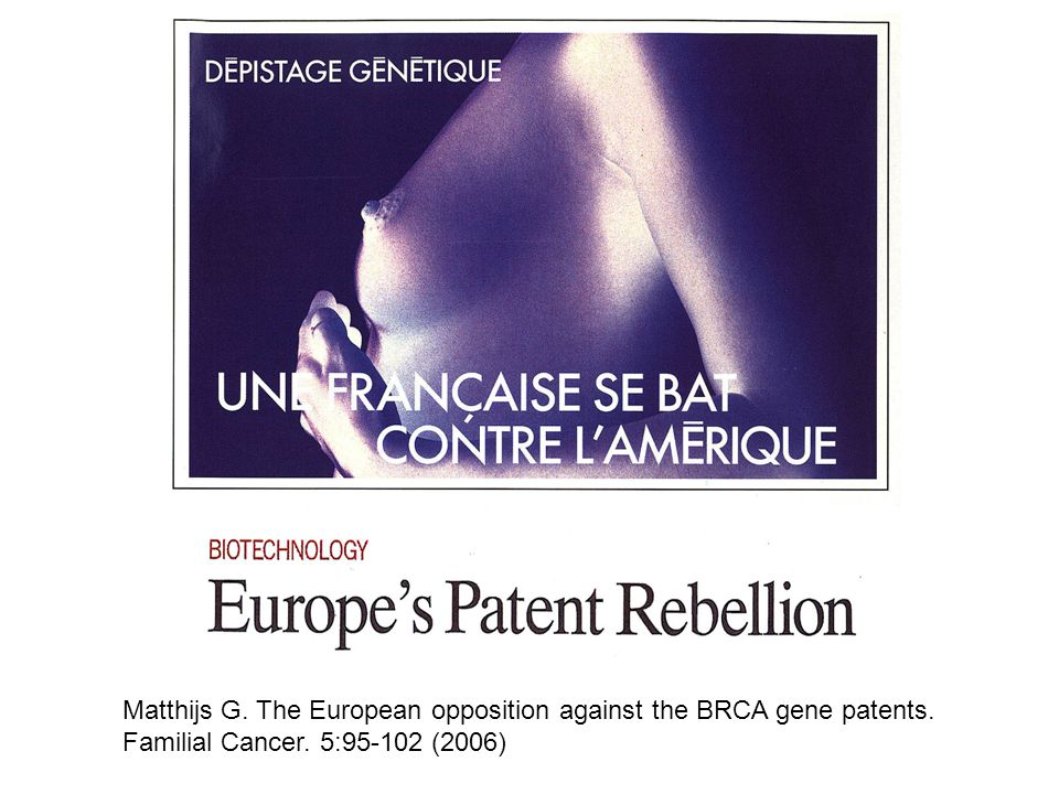 Matthijs G. The European opposition against the BRCA gene patents. Familial Cancer. 5:95-102 (2006)