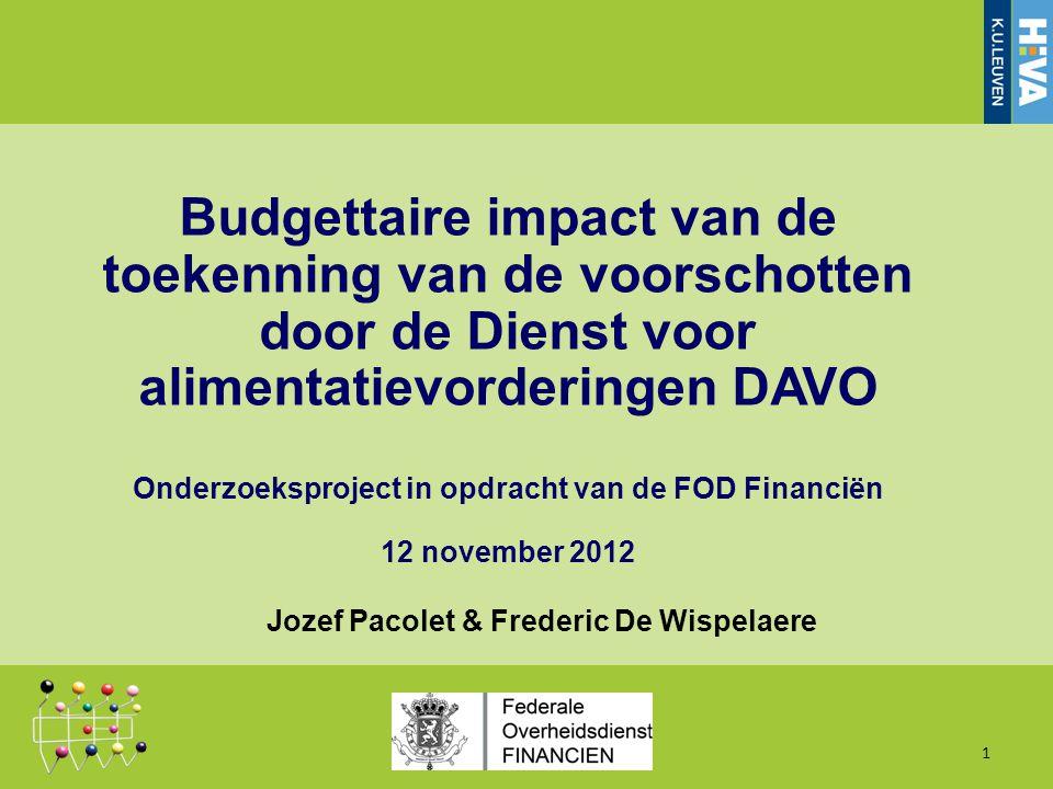 Jozef Pacolet & Frederic De Wispelaere Budgettaire impact van de toekenning van de voorschotten door de Dienst voor alimentatievorderingen DAVO Onderzoeksproject in opdracht van de FOD Financiën 12 november 2012 1