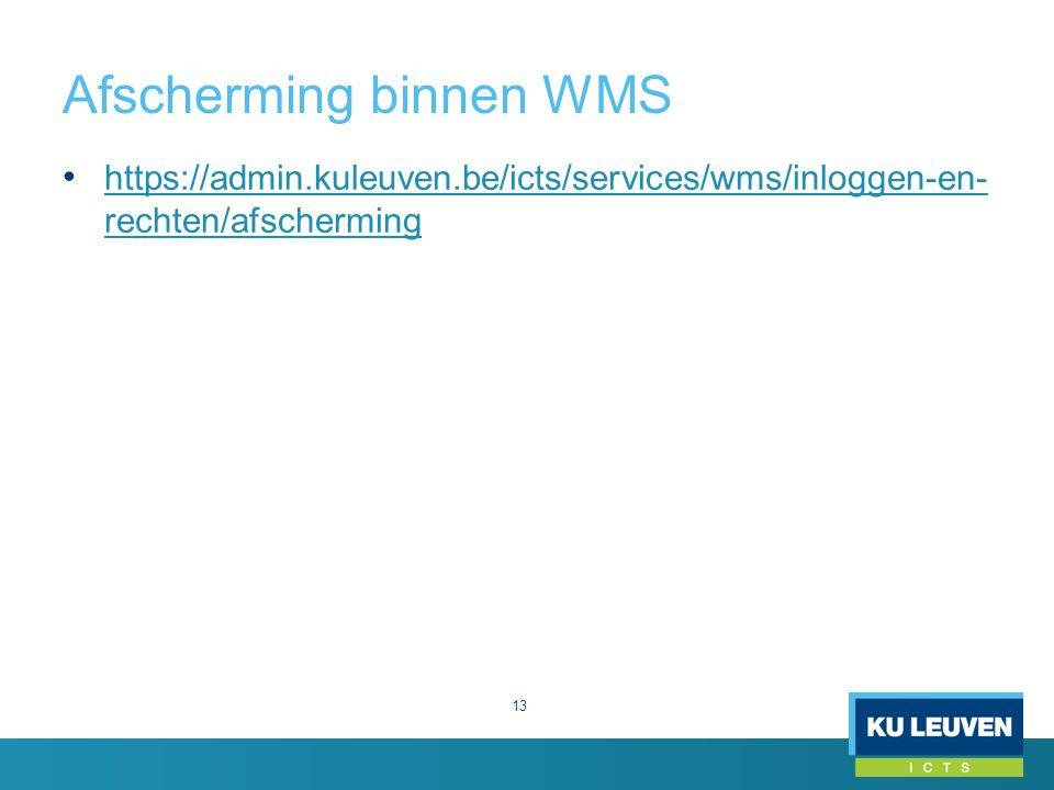 Afscherming binnen WMS 13 https://admin.kuleuven.be/icts/services/wms/inloggen-en- rechten/afscherming https://admin.kuleuven.be/icts/services/wms/inloggen-en- rechten/afscherming