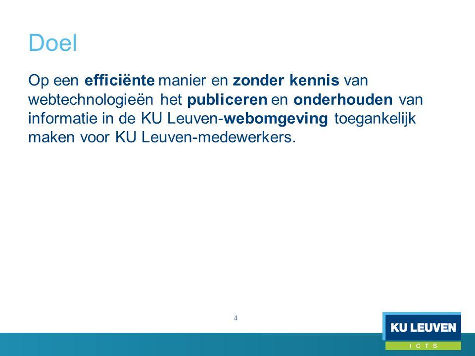 Doel 4 Op een efficiënte manier en zonder kennis van webtechnologieën het publiceren en onderhouden van informatie in de KU Leuven-webomgeving toegankelijk maken voor KU Leuven-medewerkers.