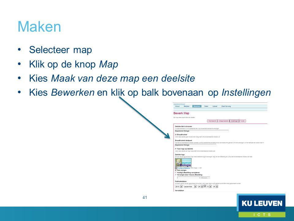 Maken 41 Selecteer map Klik op de knop Map Kies Maak van deze map een deelsite Kies Bewerken en klik op balk bovenaan op Instellingen