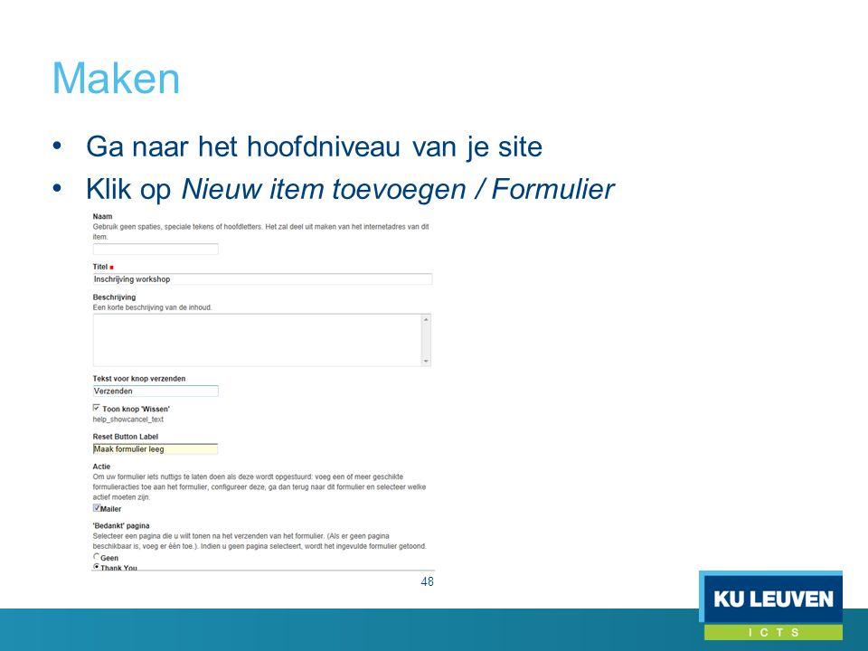 Maken 48 Ga naar het hoofdniveau van je site Klik op Nieuw item toevoegen / Formulier