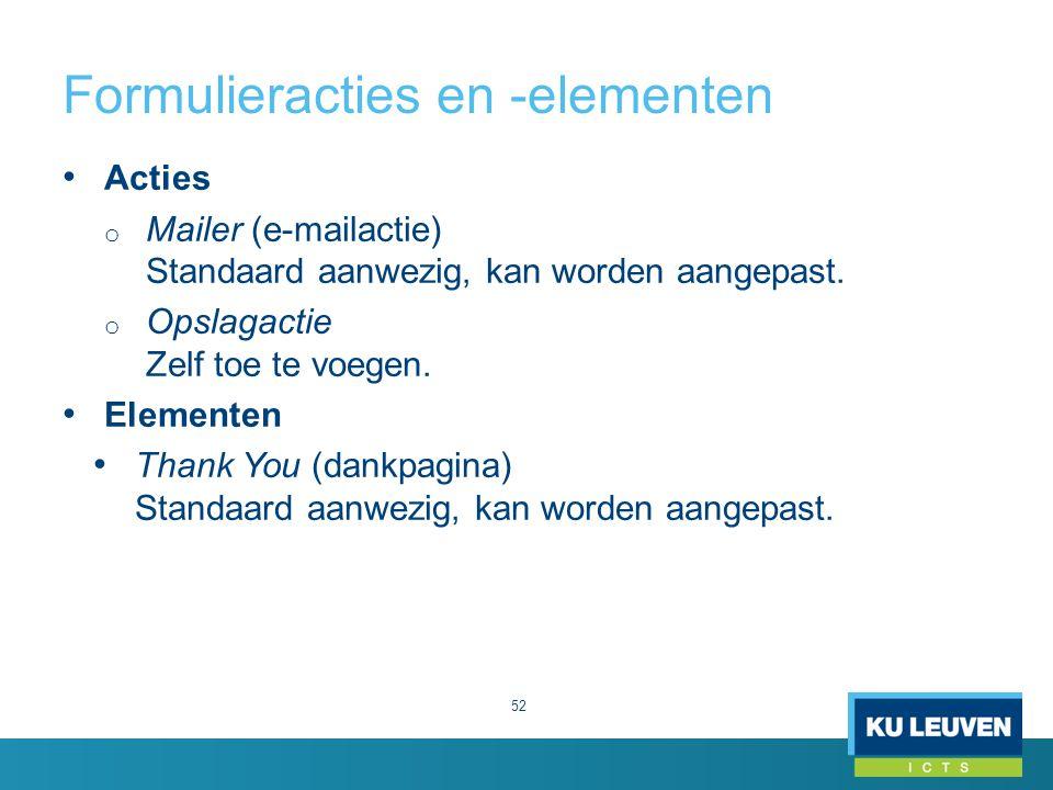 Formulieracties en -elementen 52 Acties o Mailer (e-mailactie) Standaard aanwezig, kan worden aangepast.